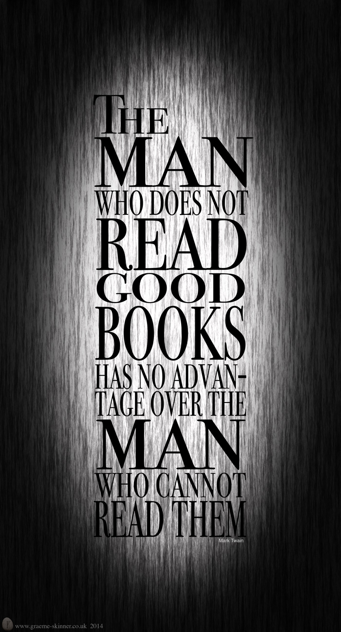 The man who does not read...